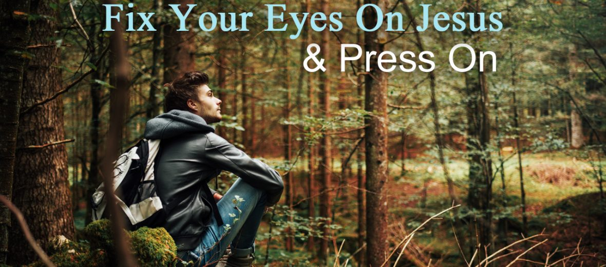 Fix Your Eyes on Jesus and Press On