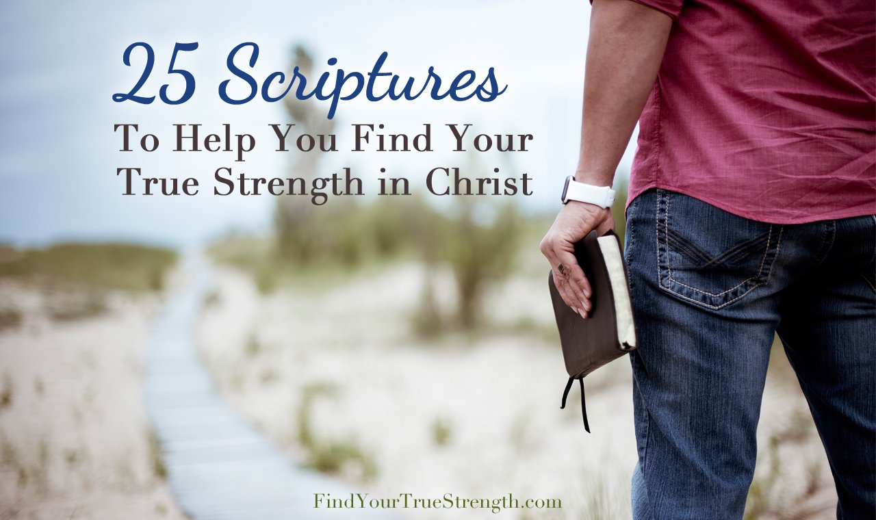 25 Scriptures to Help You Find Your True Strength In Christ